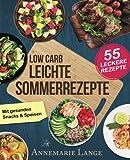 Low Carb Leichte Sommerrezepte: Das Kochbuch mit 55 gesunden Snacks & Speisen - Annemarie Lange