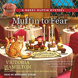 Muffin to Fear     A Merry Muffin Mystery, Book 5              By:                                                                                                                                 Victoria Hamilton                               Narrated by:                                                                                                                                 Margaret Strom                      Length: 10 hrs and 29 mins     45 ratings     Overall 4.4