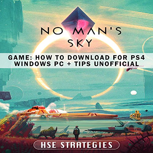 No Man's Sky Game: How to Download for PS4, Windows, PC + Tips: Unofficial audiobook cover art