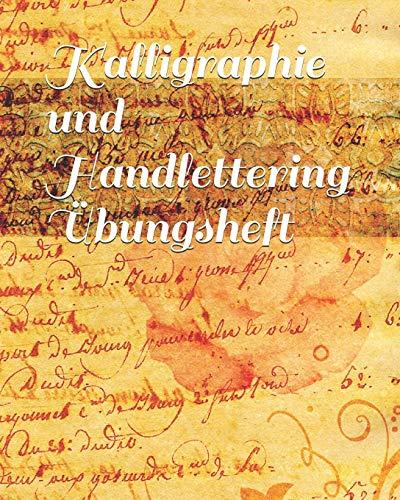 Kalligraphie und Handlettering Übungsheft: Übungsheft mit Raster zum Üben der alten Schriften und Handlettering Alphabete