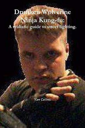Drunken Wolverine Ninja Kung-fu: A realistic guide to street ...