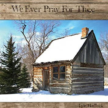 We Ever Pray For Thee