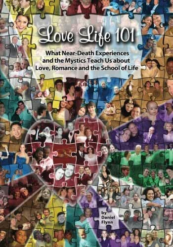 Love Life 101: What Near-Death Experiences and the Mystics Teach Us About Love, Romance and the School of Life