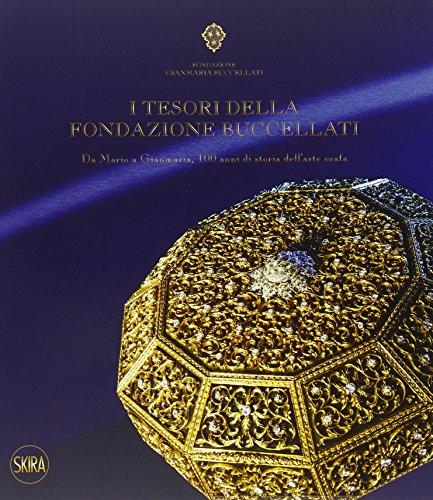 I tesori della Fondazione Buccellati. Da Mario a Gianmaria, 100 anni di storia dell'arte orafa. Ediz. illustrata