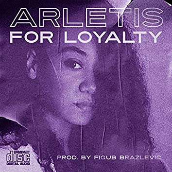 For Loyalty (feat. Arletis)