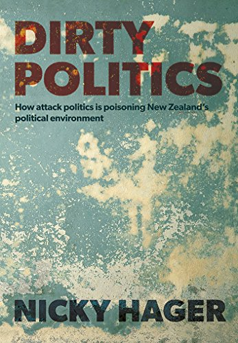 Dirty Politics: How attack politics is poisoning New Zealand's political environment