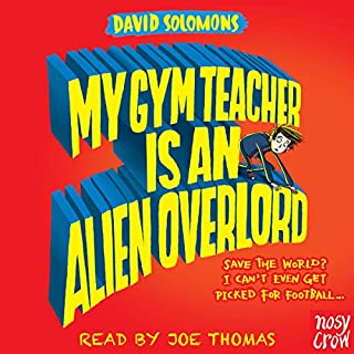 My Gym Teacher Is an Alien Overlord                   By:                                                                                                                                 David Solomons                               Narrated by:                                                                                                                                 Joe Thomas                      Length: 5 hrs and 52 mins     50 ratings     Overall 4.7