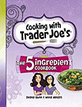 Cooking with Trader Joe's: The 5 Ingredient Cookbook