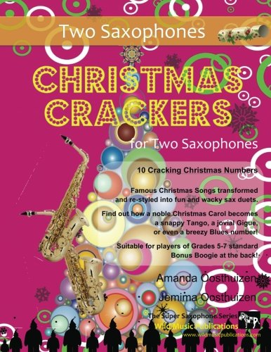 Christmas Crackers for Two Saxophones: 10 Cracking Christmas Numbers transformed from noble christmas carols into wacky duets, each in a unique style ... for two equal players of Grades 5-7 standard.