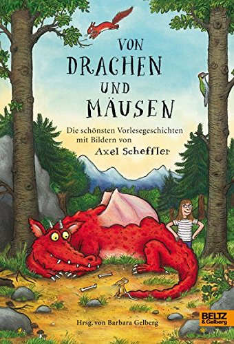 Von Drachen und Mäusen: Die schönsten Vorlesegeschichten mit Bildern von Axel Scheffler
