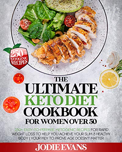 The Ultimate Keto Diet Cookbook For Women Over 50: 250+ Easy-To-Prepare, Ketogenic Recipes For Rapid Weight Loss To Help You Achieve Your Slim & Healthy Body | Your Key To Prove Age Doesn't Matter 1