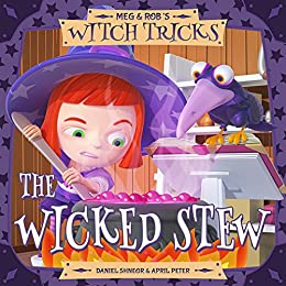 Meg & Rob's Witch Tricks: Book 1 - The Wicked Stew by [Daniel Shneor, April Peter]