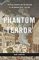 Phantom Terror: Political Paranoia and the Creation of the Modern State, 1789-1848 by Adam Zamoyski(2015-02-10)