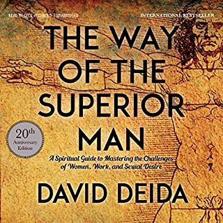 The Way of the Superior Man                   By:                                                                                                                                 David Deida                               Narrated by:                                                                                                                                 Cecil Archbold                      Length: 5 hrs and 22 mins     186 ratings     Overall 4.6