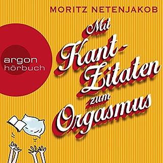 Mit Kant-Zitaten zum Orgasmus                   Autor:                                                                                                                                 Moritz Netenjakob                               Sprecher:                                                                                                                                 Moritz Netenjakob                      Spieldauer: 4 Std. und 29 Min.     55 Bewertungen     Gesamt 4,1