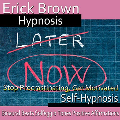 Stop Procrastinating, Get Motivated Audiobook By Erick Brown Hypnosis cover art