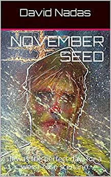 November Seed: It was the perfect day for a worst-case scenario. by [David Nadas]