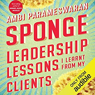 Sponge     Leadership Lessons I Learnt from My Clients              Written by:                                                                                                                                 Ambi Parameswaran                               Narrated by:                                                                                                                                 Ranjan Kamath                      Length: 6 hrs and 24 mins     Not rated yet     Overall 0.0