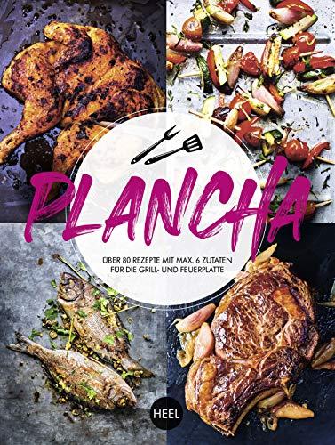 Plancha: Über 80 Rezepte mit maximal 6 Zutaten für die Grill- und Feuerplatte
