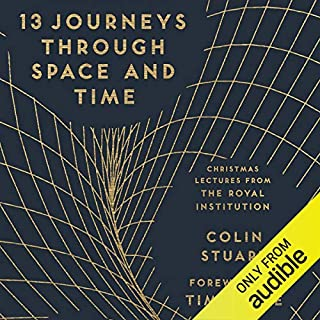 13 Journeys Through Space and Time     Christmas Lectures from the Royal Institution              By:                                                                                                                                 The Royal Institution                               Narrated by:                                                                                                                                 Jonathan Keeble                      Length: 3 hrs and 40 mins     10 ratings     Overall 4.1