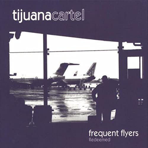 Frequent Flyers Redeemed by Tijuana Cartel on Amazon Music ...