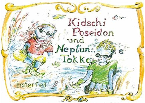 Kidschi Poseidon und Neptuns Takko: Zum Lesen, Vorlesen und Betrachten, für Mädchen und Jungen von 5 bis 100