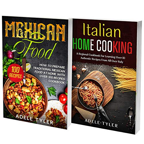 Mexican and Italian Home Cooking: 2 Books In 1: Learn How To Prepare Over 150 Authentic Recipes From Mediterranean And Central American Tradition (English Edition)