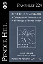 In the Belly of a Paradox: A Celebration of Contradictions in the Thought of Thomas Merton (Pendle Hill Pamphlets Book 224)