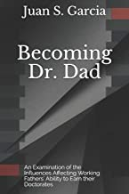 Becoming Dr. Dad: An Examination of the Influences Affecting Working Fathers' Ability to Earn their Doctorates