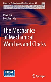 The Mechanics of Mechanical Watches and Clocks (History of Mechanism and Machine Science)
