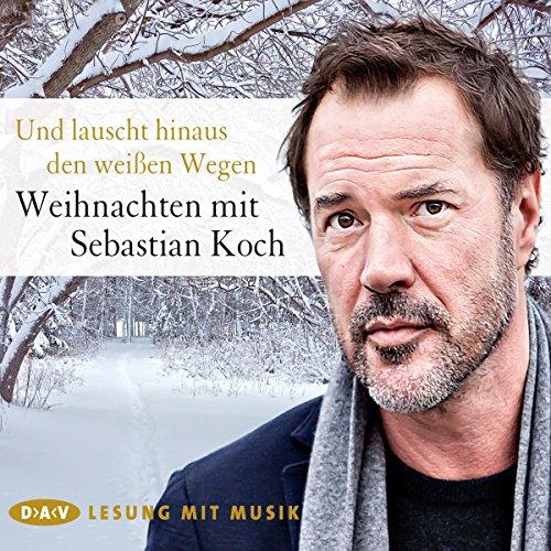 Und lauscht hinaus den weißen Wegen     Weihnachten mit Sebastian Koch              Autor:                                                                                                                                 div.                               Sprecher:                                                                                                                                 Sebastian Koch                      Spieldauer: 1 Std. und 3 Min.     1 Bewertung     Gesamt 5,0