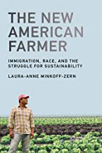The New American Farmer: Immigration, Race, and the Struggle for Sustainability