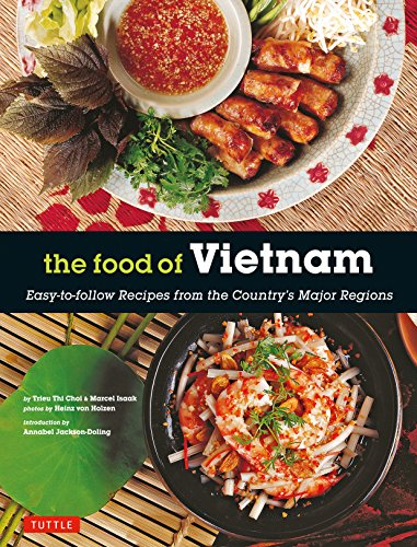 The Food of Vietnam: Easy-to-follow Recipes from the Country's Major Regions: Easy-To-Follow Recipes from the Country's Major Regions [vietnamese Cookbook with Over 80 Recipes]