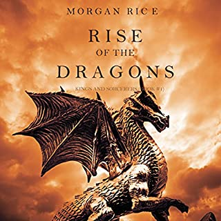 Rise of the Dragons     Kings and Sorcerers, Book 1              By:                                                                                                                                 Morgan Rice                               Narrated by:                                                                                                                                 Wayne Farrell                      Length: 8 hrs and 19 mins     407 ratings     Overall 4.4