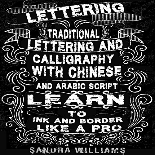 Lettering: Traditional Lettering & Calligraphy with Chinese and Arabic Script- Learn to Ink & Border like a Pro (English Edition)