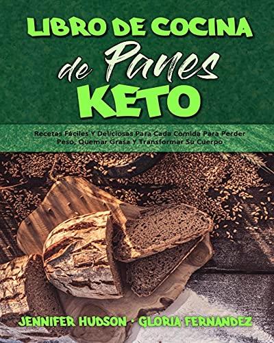 Libro De Cocina De Panes Keto: Recetas Fáciles Y Deliciosas Para Cada Comida Para Perder Peso, Quemar Grasa Y Transformar Su Cuerpo (Keto Bread Cookbook) (Spanish Edition)