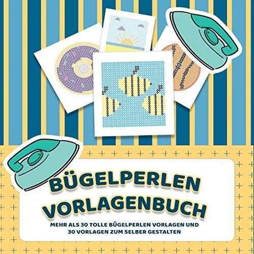Bügelperlen Vorlagenbuch - Mehr als 30 tolle Bügelperlen Vorlagen - Zusätzlich über 30 leere Bügelperlen Muster zum Selber Zeichnen und Entwerfen: ... und Bügelperlen Bilder bügeln leicht gemacht