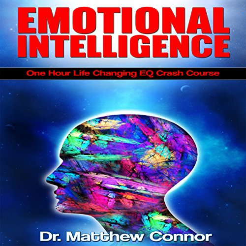 Emotional Intelligence: One Hour Life Changing EQ Crash Course audiobook cover art