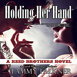Holding Her Hand     Reed Brothers, Volume 15              By:                                                                                                                                 Tammy Falkner                               Narrated by:                                                                                                                                 Christy Wurzbach                      Length: 4 hrs and 51 mins     1 rating     Overall 5.0