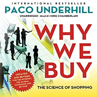 Why We Buy, Updated and Revised Edition     The Science of Shopping              By:                                                                                                                                 Paco Underhill                               Narrated by:                                                                                                                                 Mike Chamberlain                      Length: 12 hrs     234 ratings     Overall 4.0