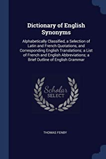 Dictionary of English Synonyms: Alphabetically Classified, a Selection of Latin and French Quotations, and Corresponding E...