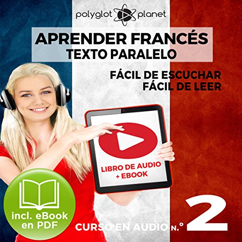 Aprender Francés - Texto Paralelo Curso en Audio, No. 2 - Fácil de Leer - Fácil de Escuchar [Learn French - Parallel Text Audio Course No. 2] audiobook cover art