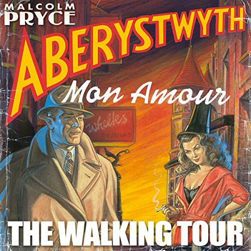 Aberystwyth Mon Amour - The Walking Tour audiobook cover art