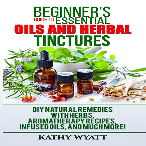 Beginner's Guide to Essential Oils and Herbal Tinctures audiobook cover art