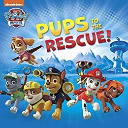 Pups to the Rescue (PAW Patrol) by [Nickelodeon Publishing]