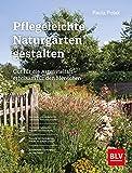 Pflegeleichte Naturgärten gestalten: Gut für die Artenvielfalt - erholsam für den Menschen