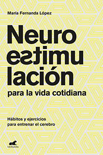 Neuroestimulación para la vida cotidiana: Hábitos y ejercicios para entrenar el cerebro