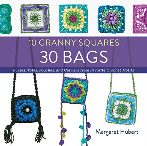 10 Granny Squares 30 Bags: Purses, totes, pouches, and carriers from favorite crochet motifs (English Edition)