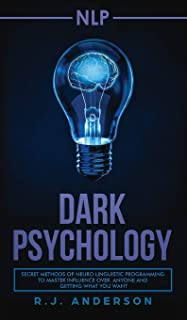 nlp: Dark Psychology - Secret Methods of Neuro Linguistic Programming to Master Influence Over Anyone and Getting What You...