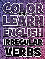 COLOR AND LEARN ENGLISH Irregular Verbs - ALL You Need is Verbs: Learn English Irregular Verbs - Color Mandalas - Coloring Book
